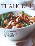 Thai-Küche: Warenkunde. Küchenpraxis. 148 Rezepte