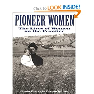Pioneer Women: The Lives of Women on the Frontier by Linda Peavy and Ursula Smith