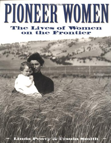 Pioneer Women: The Lives of Women on the Frontier (Oklahoma Paperbacks Edition): Linda Peavy, Ursula Smith: 9780806130545: Amazon.com: Books