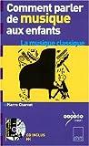 echange, troc Pierre Charvet - Comment parler de musique aux enfants ? : La musique classique (1CD audio)