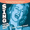 Sing Your Heart Out: The Vocal Awareness Method for Releasing Your Natural Voice Speech by Arthur Samuel Joseph Narrated by Arthur Samuel Joseph