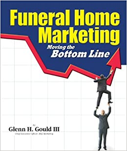 Funeral Home Marketing Moving The Bottom Line Glenn Gould