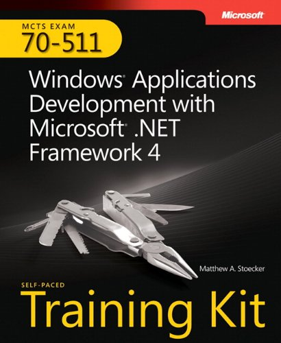 Self-Paced Training Kit (Exam 70-511) Windows Applications Development With Microsoft .Net Framework 4 (Mcts) (Microsoft Press Training Kit)
