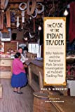 img - for The Case of the Indian Trader: Billy Malone and the National Park Service Investigation at Hubbell Trading Post by Paul Berkowitz (2011-10-15) book / textbook / text book