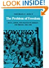 The Problem of Freedom: Race, Labor, and Politics in Jamaica and Britain, 1832-1938 (Johns Hopkins Studies in Atlantic History and Culture)