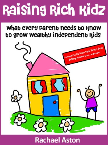 Raising Rich Kidz: What every parent needs to know to grow wealthy independent kids