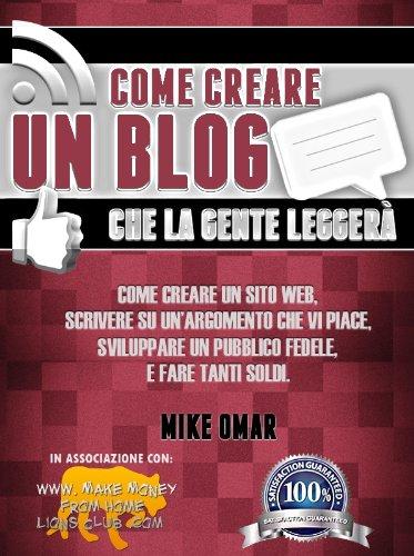 COME CREARE UN BLOG CHE LA GENTE LEGGERÀ Come creare un sito web scrivere su un'argomento che vi piace svilup PDF