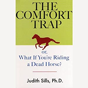 The Comfort Trap: Or, What if You're Riding a Dead Horse? | [Judith Sills]