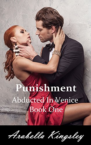 Arabella Kingsley - Punishment: Abducted In Venice