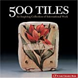 500 Tiles: An Inspiring Collection of International Workpar Suzanne J E Tourtillott