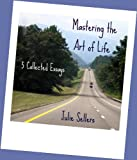 Mastering the Art of Life: 5 Collected Essays