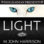 Light (       UNABRIDGED) by M. John Harrison Narrated by Julian Elfer