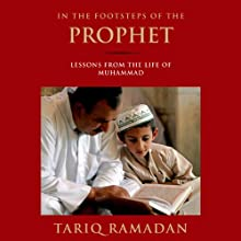 In the Footsteps of the Prophet: Lessons from the Life of Muhammad (       UNABRIDGED) by Tariq Ramadan Narrated by Peter Ganim
