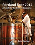 Portland Beer 2012: A Guide to the Be...