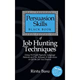 Persuasion Skills Black Book of Job Hunting Techniques: Using NLP and Hypnotic Language Patterns to Get the Job You Deserve ~ Rintu Basu