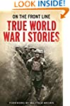 On the Front Line: True World War I S...