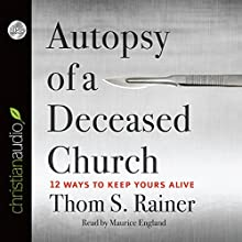Autopsy of a Deceased Church: 12 Ways to Keep Yours Alive (       UNABRIDGED) by Thom S. Rainer Narrated by Maurice England