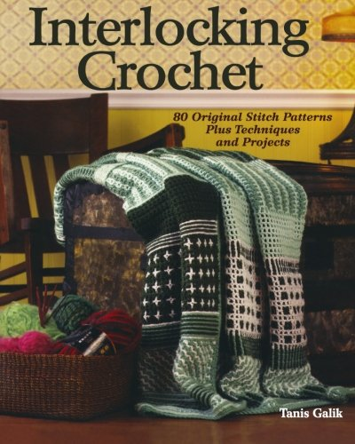 Interlocking Crochet: 80 Original Stitch Patterns Plus Techniques And Projects front-819493