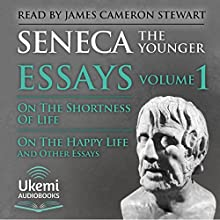 On the Shortness of Life, On the Happy Life, and Other Essays: Essays, Volume 1 | Livre audio Auteur(s) :  Seneca Narrateur(s) : James Cameron Stewart