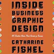 Inside the Business of Graphic Design: 60 Leaders Share Their Secrets of Success | Livre audio Auteur(s) : Catharine Fishel Narrateur(s) : Martin Moran