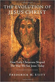 The Evolution of Jesus Christ: How Early Christians Shaped ...