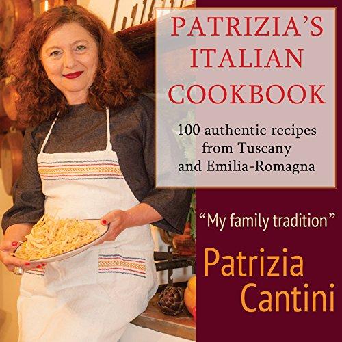Italian Cook Book: 100 recipes from Tuscany and Emilia Romagna by Patrizia Cantini