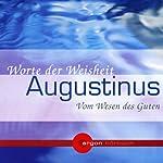 Vom Wesen des Guten. Worte der Weisheit | Augustinus von Hippo