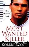 Robert Scott Most Wanted Killer