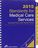 img - for Standards for Medical Care Services 2015: Including Primary Care Medical Homes book / textbook / text book