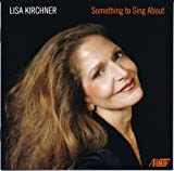 Lisa Kirchner: Something To Sing About
