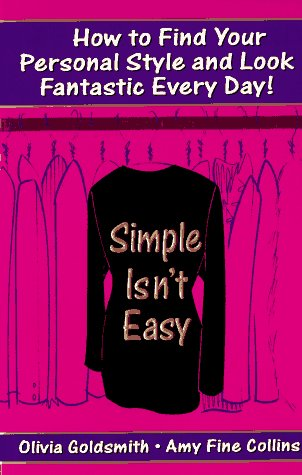 Simple Isn't Easy: How to Find Your Personal Style and Look Fantastic Every Day!