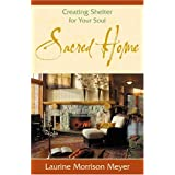 Sacred Home: Creating Shelter for Your Soul ~ Laurine Morrison Meyer