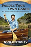 Paddle Your Own Canoe: One Man's Fundamentals for Delicious Living