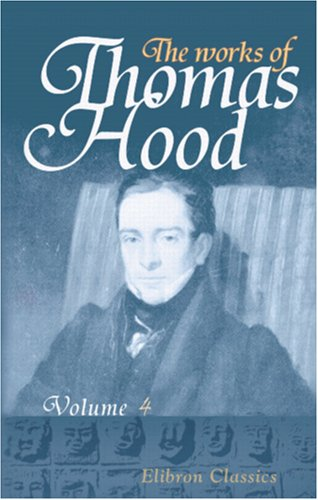 The Works of Thomas Hood: Comic and Serious, in Prose and Verse, with all the Original Illustrations. Volume 4