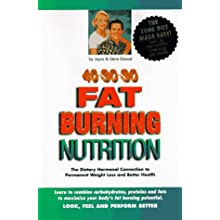 40-30-30 Fat Burning Nutrition: The Dietary Hormonal Connection to Permanent Weight Loss and Better Health