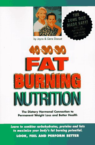 40-30-30 Fat Burning Nutrition: The Dietary Hormonal Connection to Permanent Weight Loss and Better Health, Daoust, Joyce; Daoust, Gene