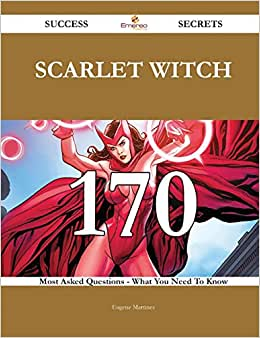 Scarlet Witch 170 Success Secrets: 170 Most Asked Questions On Scarlet Witch - What You Need To Know