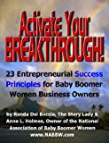 Activate Your Breakthrough!  23 Success Principles for Baby Boomer Women Business Owners  & Entrepreneurs