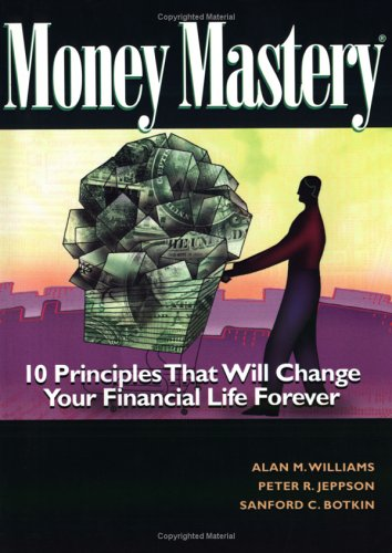 Money Mastery: How to Control Spending, Eliminate Your Debt, and Maximize Your Savings by Alan M. Williams