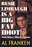 Rush Limbaugh Is a Big Fat Idiot and Other Observations (0788161857) by Al Franken