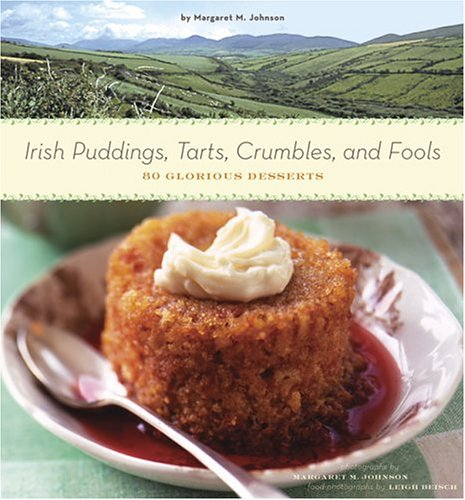 Irish Puddings, Tarts, Crumbles, and Fools: 80 Glorious Desserts