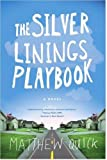 SILVER LININGS PLAYBOOK:The Silver Linings Playbook:By Matthew Quick