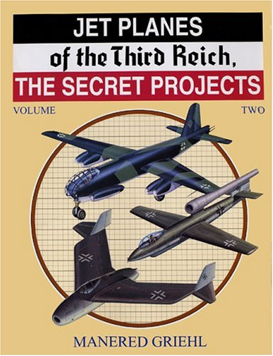 Jet Planes Of The Third Reich: The Secret Projects, Vol. 2