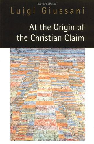 At the Origin of the Christian Claim, LUIGI GIUSSANI