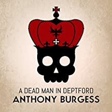A Dead Man in Deptford (       UNABRIDGED) by Anthony Burgess Narrated by David Thorpe