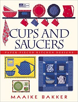Cups And Saucers Paper Pieced Kitchen Designs Maaike Bakker 0744527104352 Books