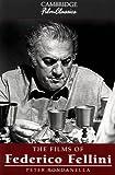 The Films of Federico Fellini (Cambridge Film Classics) (0521575737) by Bondanella, Peter