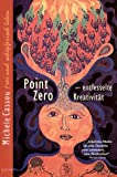 Point Zero - entfesselte Kreativität : frei und schöpferisch leben title=
