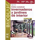 Cómo construir invernaderos y jardines de interior (Bricolaje / Do It Yourself)