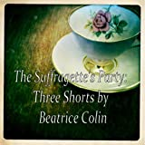 The Suffragettes' Party: Three Shorts (Short stories)